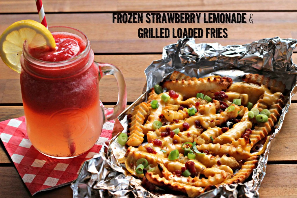 Grilled Loaded Fries & Fresh Strawberry Lemonade perfect Summer snack idea