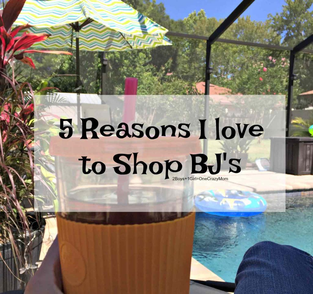 My 5 reasons why I love to shop at BJs Wholesale this summer for all our Groceries